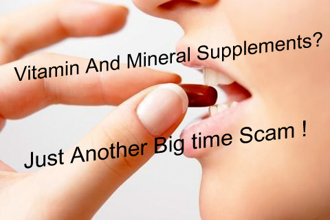 vitamins and minerals are just another big scam!